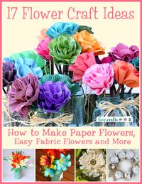 17 Flower Craft Ideas: How to Make Paper Flowers, Easy Fabric Flowers and more: Printable Flower Patterns