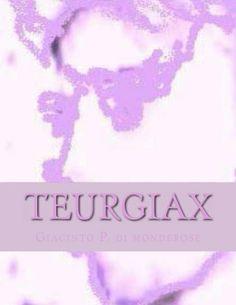 teurgiax (teaxurgiax) di Giacinto P. di monderose, http://www.amazon.it/dp/B00GZVSOJW/ref=cm_sw_r_pi_dp_zkkNsb1NCGN69