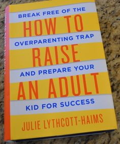 10 best attachment images on pinterest attachment theory how to raise an adult by julie lythcott haims fandeluxe Gallery