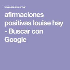 afirmaciones positivas louise hay - Buscar con Google