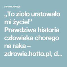 """""""To zioło uratowało mi życie!"""" Prawdziwa historia człowieka chorego na raka – zdrowie.hotto.pl, domowe sposoby popularne w Internecie"""