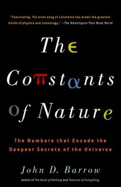 The Constants of Nature: From Alpha to Omega--The Numbers That Encode the Deepest Secrets of the Universe