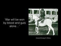 General George S. Patton - Blood and guts.