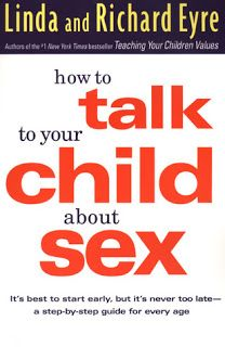 How to Talk to Your Child About Sex by Linda and Richard Eyre
