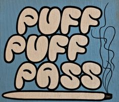 Puff Puff Pass Medical marijuana cannibas quote ☮~ღ~*~*✿⊱╮ レ o √ 乇 !!