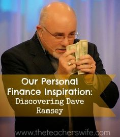 OUR PERSONAL FINANCE INSPIRATION: DISCOVERING DAVE RAMSEY.  Dave Ramsey has been a huge influence in the way we view money and personal finance.  We have gleaned so much wisdom from him and are thankful for his encouragement to live within our means.