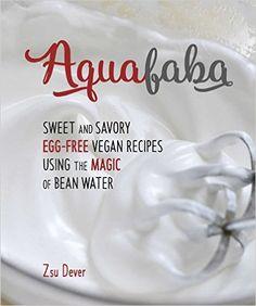 Aquafaba: Sweet and Savory Egg-Free Vegan Recipes Using the Magic of Bean Water: Zsu Dever: 9781941252277: Amazon.com: Books
