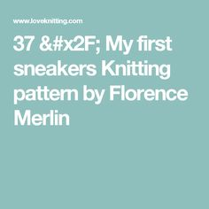 37 / My first sneakers Knitting pattern by Florence Merlin