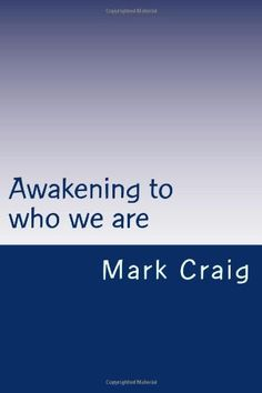 Awakening to who we are: The divine art of being by Mr Mark G Craig MEd,http://www.amazon.com/dp/1484069420/ref=cm_sw_r_pi_dp_TblBsb084AWY97J8