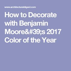 How to Decorate with Benjamin Moore's 2017 Color of the Year