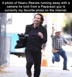 A photo of Keanu Reeves running away with a camera he took from a Paparazzi guy is currently my favorite photo on the internet.