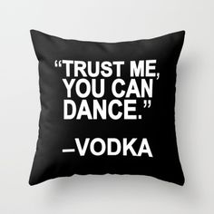 Trust me, you can dance. Throw Pillow. Yes! Haha