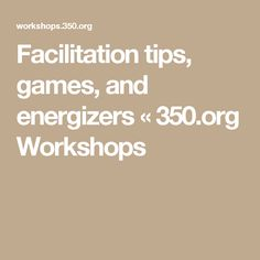 Facilitation tips, games, and energizers « 350.org Workshops