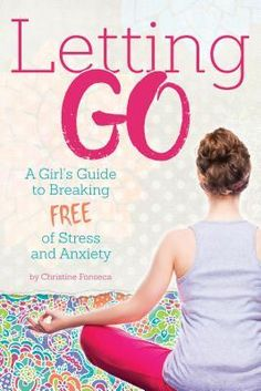 Spotlight on Letting Go: A Girl's Guide to Breaking Free of Stress and Anxiety by Christine Fonseca, Plus Guest Post & Giveaway! Anxiety Self Help, Deal With Anxiety, Stress And Anxiety, Letting Go Book, Types Of Stress, Break Free, Girl Guides, Piano Lessons, Book Recommendations