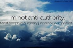 INTJ - I'm not anti-authority.  Most people in authority just aren't competent.  LOL!!  So true!