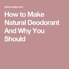 How to Make Natural Deodorant And Why You Should