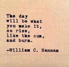 Today is what you make it.