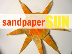Sun craft. cut circles and rays out of sandpaper.  paint orange and yellow.