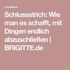 Schlussstrich: Wie man es schafft, mit Dingen endlich abzuschließen   BRIGITTE.de