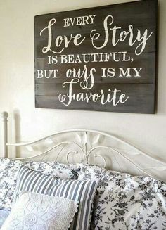 I love this sign, it will be done for our bedroom. That it's all.