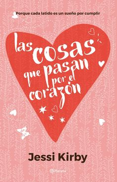 Las cosas que pasan por el corazón - Jessi Kirby [edición mexicana]