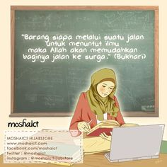 """""""Barangsiapa yang melalui suatu jalan untuk menuntut ilmu, maka Allah SWT akan memudahkan baginya jalan ke Syurga."""" -HR. Bukhari [www.moshaict.com]"""