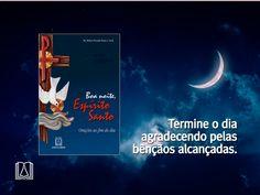 As mais belas orações da noite para você terminar o seu dia com a bênção do Espírito Santo: http://loja.editorasantuario.com.br/produtos/detalhe/448/boa_noite_espirito_santo