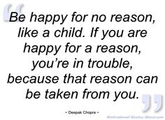 Be happy for no reason.