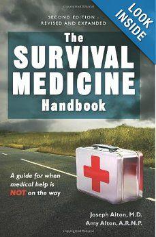 The Survival Medicine Handbook: A Guide for When Help is Not on the Way: Joseph Alton, Amy Alton: 9780988872530: Amazon.com: Books