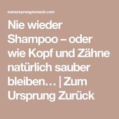 Nie wieder Shampoo – oder wie Kopf und Zähne natürlich sauber bleiben… | Zum Ursprung Zurück
