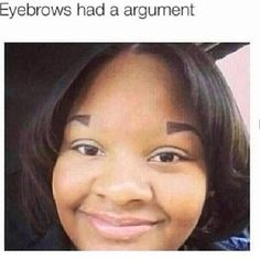 This girl, whose eyebrows aren't speaking with each other. | 43 People Whose Eyebrows Are So Bad They're Actually Works Of Art
