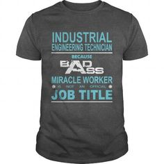 INDUSTRIAL ENGINEERING TECHNICIAN Because Badass Miracle Worker Is Not An Official Job Title LIMITED TIME ONLY. ORDER NOW if you like, Item Not Sold Anywhere Else. Amazing for you or gift for your family members and your friends. Thank you! #official #officially #shirts #tee