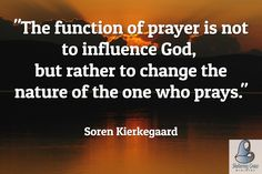 """""""The function of #prayer is not to influence God, but rather to change the nature of the one who prays.""""-Soren Kierkegaard #quotes"""
