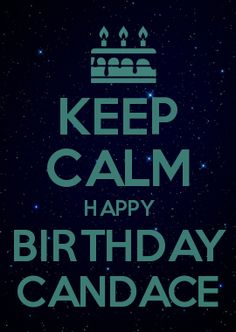 KEEP CALM HAPPY BIRTHDAY CANDACE