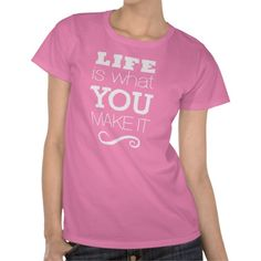 Life is what you make it - T-shirt