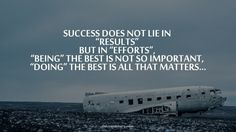 """Success does not lie in """"Results"""" but in """"Efforts"""", """"Being"""" the best is not so important, """"Doing"""" the best is all that matters…"""" Quote Photo Credits: Success Story Success Quotes And Sayings, Famous Quotes About Success, Inspirational Quotes About Success, Good Life Quotes, Best Quotes, Inspiring Quotes, Work Quotes, Attitude Quotes, Favorite Quotes"""
