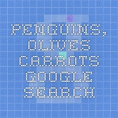 penguins, olives carrots - Google Search