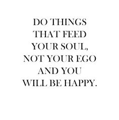 Feed my soul not my ego