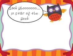 Look Whoooo is Star of the Week   Poster. Laminate and write the star of the week's name in the white area. I like to write the student's name in a fun font. Super Easy, Owl themed - and it is free!