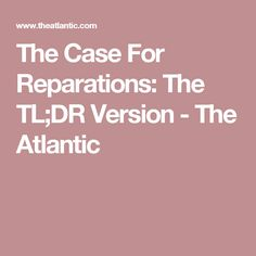 The Case For Reparations: The TL;DR Version - The Atlantic
