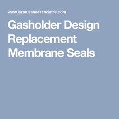 Gasholder Design Replacement Membrane Seals