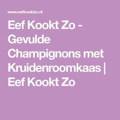 Eef Kookt Zo - Gevulde Champignons met Kruidenroomkaas | Eef Kookt Zo