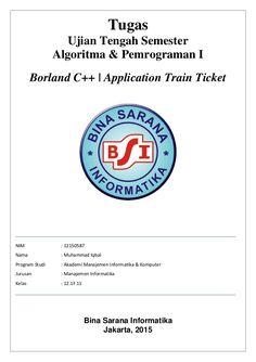 Tugas Ujian Tengah Semester Algoritma & Pemrograman I Borland C++ | Application Train Ticket NIM : 12150587 Nama : Muhamma...