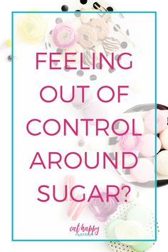 My advice on feeling in control around sugar     Free Discovery Call     Eat Happy Nutrition