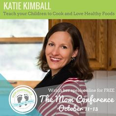 If your kids moved out today, what could they cook on their own?  Empower your kids and teach them how to cook.  Katie will teach us how to do that during The Mom Conference.  The Mom Conference is October 11,12,and 13th it is online and free to attend.