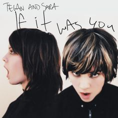 Tegan and Sara - If I WasYou