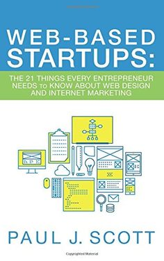Web-Based Startups: The 21 Things Every Entrepreneur Needs to Know About Web Design and Internet Marketing  Are you thinking of launching your own web-based startup? Do you have an idea for a website or company you want to bring to life? In this book, Paul J. Scott shares what he's learned about establishing & growing brand-new businesses. Drawing on his experience as a web designer, marketing consultant, & successful entrepreneur, he breaks key web startup concepts into easy-to use…