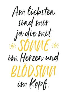 I prefer those with the sun in my heart and nonsense .- Am liebsten sind mir ja die mit Sonne im Herzen und Blödsinn im Kopf 💜 I prefer those with the sun in my heart and nonsense in my head 💜 - Motivational Quotes, Inspirational Quotes, Makeup Quotes, Health Quotes, True Words, Quotations, Lyrics, About Me Blog, Told You So