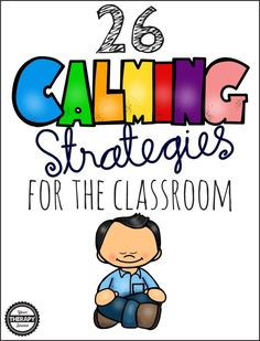 26 Calming Strategies for the Classroom.  Such simple ideas that could make a BIG difference for your kids.