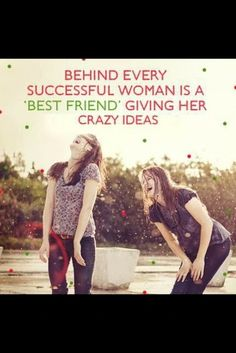 Behind every successful woman is a best friend giving her crazy ideas | Inspirational Quotes
